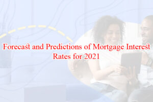 Forecast and Predictions of Mortgage Interest Rates for 2021